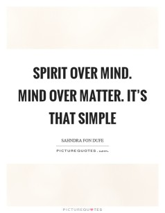 spirit-over-mind-mind-over-matter-its-that-simple-quote-1.jpg